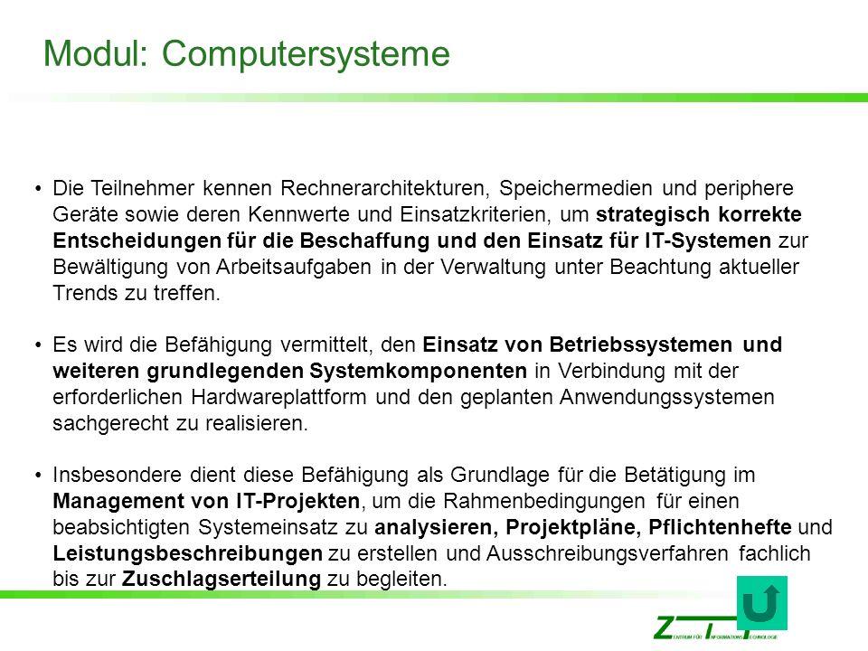Modul: Computersysteme Die Teilnehmer kennen Rechnerarchitekturen, Speichermedien und periphere Geräte sowie deren Kennwerte und Einsatzkriterien, um