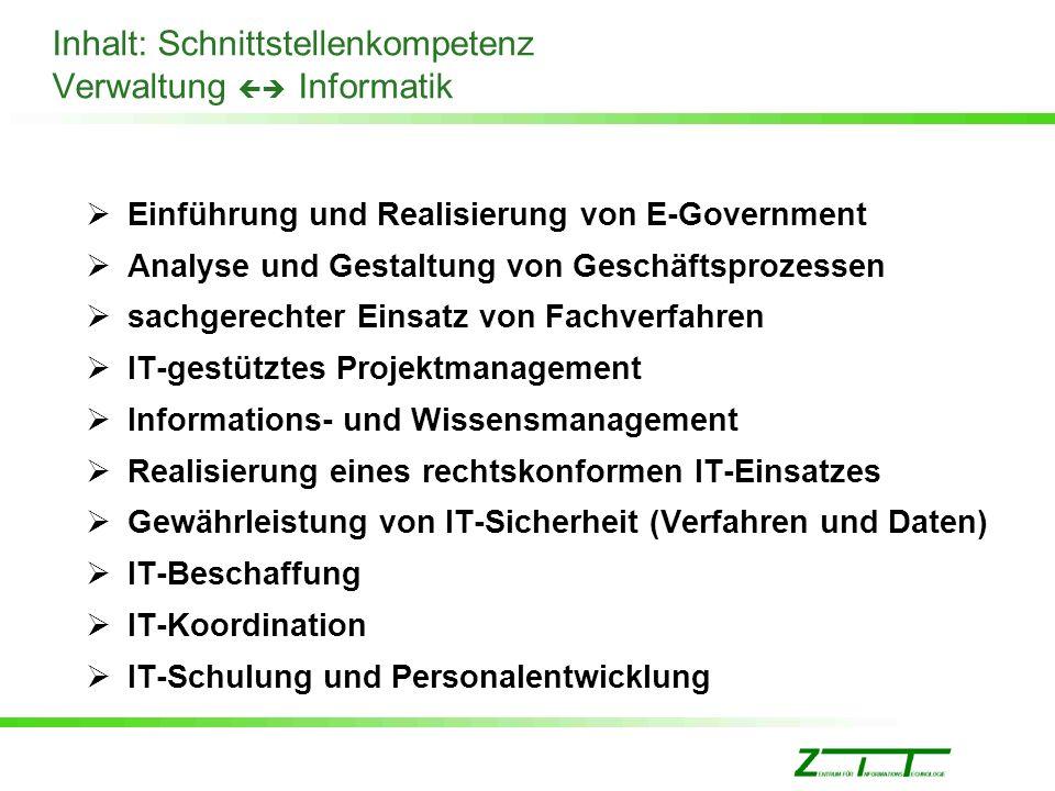 Inhalt: Schnittstellenkompetenz Verwaltung Informatik Einführung und Realisierung von E-Government Analyse und Gestaltung von Geschäftsprozessen sachg