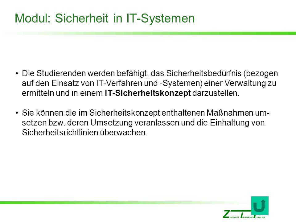 Modul: Sicherheit in IT-Systemen Die Studierenden werden befähigt, das Sicherheitsbedürfnis (bezogen auf den Einsatz von IT-Verfahren und -Systemen) e