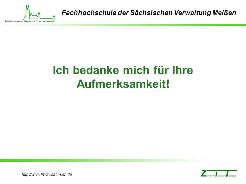 http://www.fhvsv.sachsen.de Fachhochschule der Sächsischen Verwaltung Meißen Ich bedanke mich für Ihre Aufmerksamkeit!