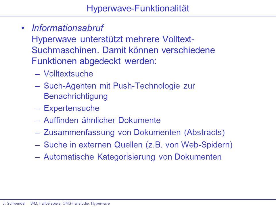 J. SchwendelWM, Fallbeispiele, OMS-Fallstudie: Hyperwave Hyperwave-Funktionalität Informationsabruf Hyperwave unterstützt mehrere Volltext- Suchmaschi