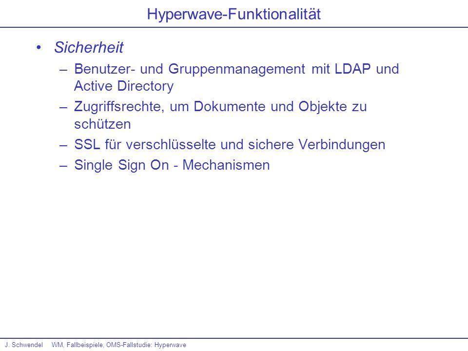 J. SchwendelWM, Fallbeispiele, OMS-Fallstudie: Hyperwave Hyperwave-Funktionalität Sicherheit –Benutzer- und Gruppenmanagement mit LDAP und Active Dire