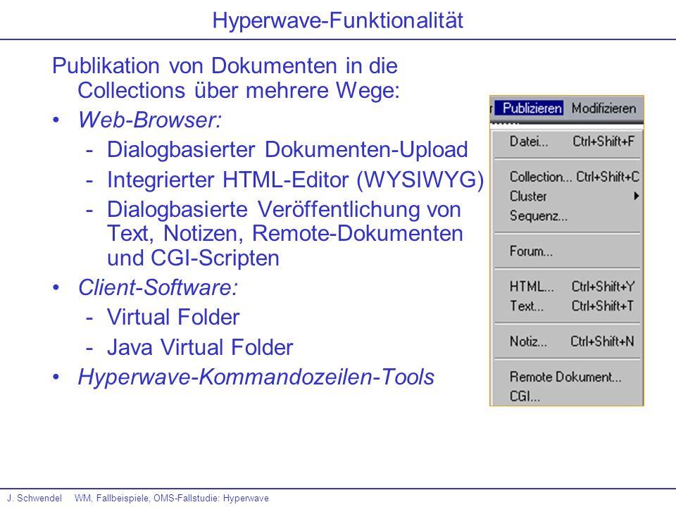 J. SchwendelWM, Fallbeispiele, OMS-Fallstudie: Hyperwave Hyperwave-Funktionalität Publikation von Dokumenten in die Collections über mehrere Wege: Web