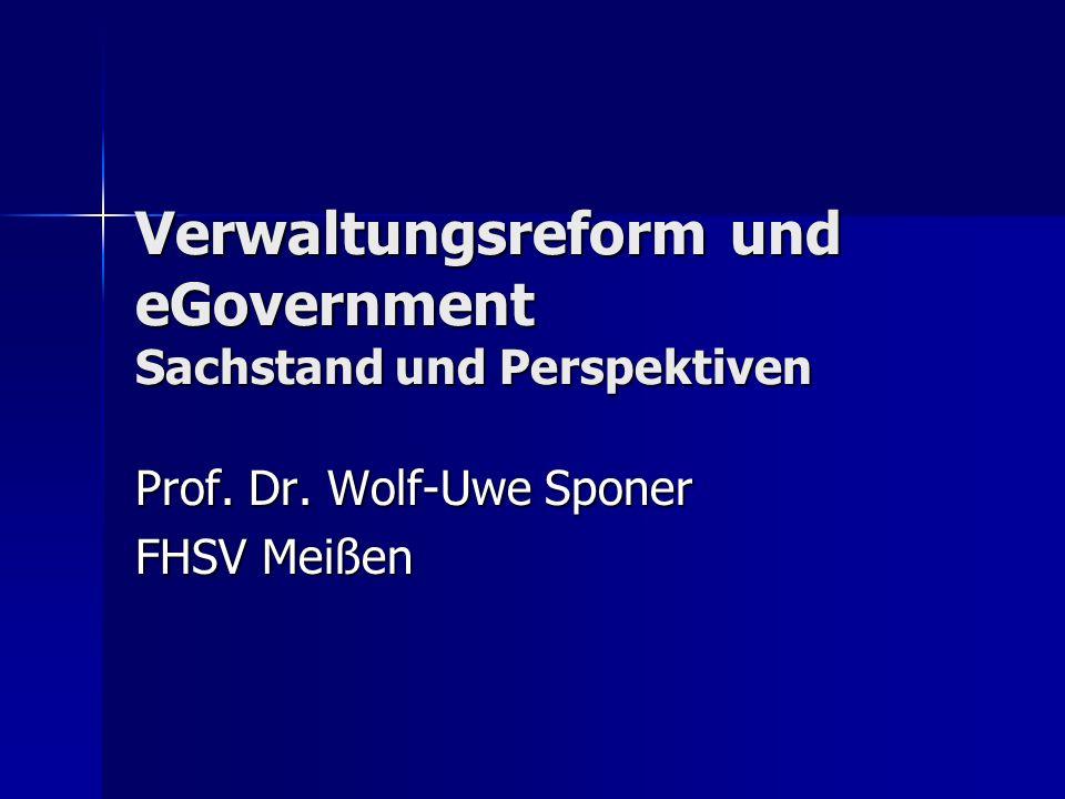Verwaltungsreform und eGovernment Sachstand und Perspektiven Prof. Dr. Wolf-Uwe Sponer FHSV Meißen