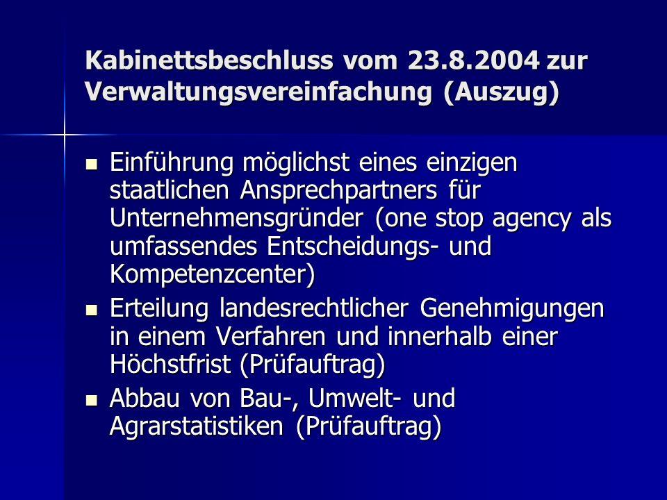 Kabinettsbeschluss vom 23.8.2004 zur Verwaltungsvereinfachung (Auszug) Einführung möglichst eines einzigen staatlichen Ansprechpartners für Unternehme