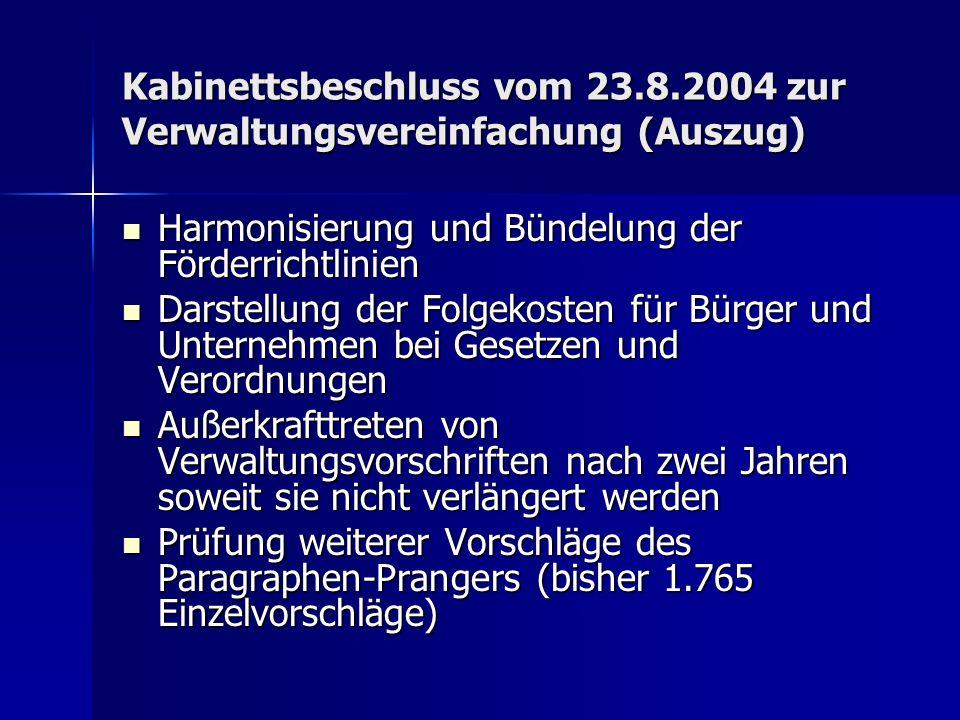 Kabinettsbeschluss vom 23.8.2004 zur Verwaltungsvereinfachung (Auszug) Harmonisierung und Bündelung der Förderrichtlinien Harmonisierung und Bündelung