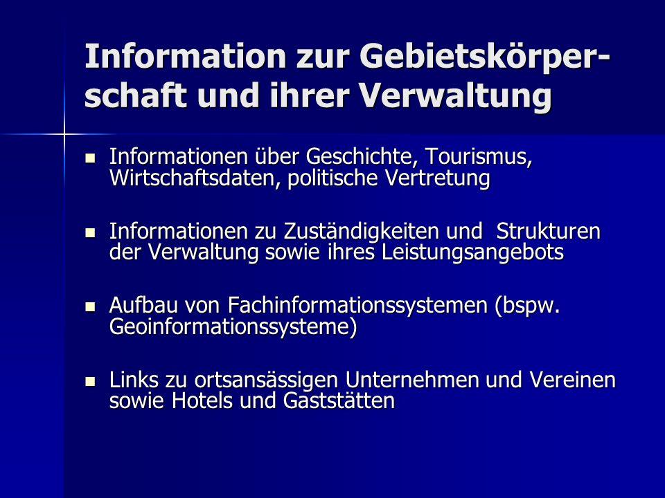 Information zur Gebietskörper- schaft und ihrer Verwaltung Informationen über Geschichte, Tourismus, Wirtschaftsdaten, politische Vertretung Informati