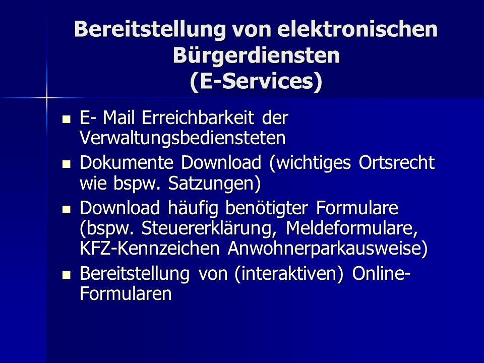 Bereitstellung von elektronischen Bürgerdiensten (E-Services) E- Mail Erreichbarkeit der Verwaltungsbediensteten E- Mail Erreichbarkeit der Verwaltung