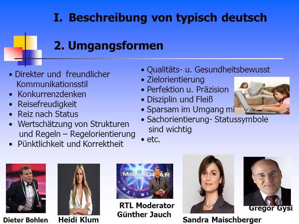 I.Beschreibung von typisch deutsch 2. Umgangsformen Direkter und freundlicher Kommunikationsstil Konkurrenzdenken Reisefreudigkeit Reiz nach Status We