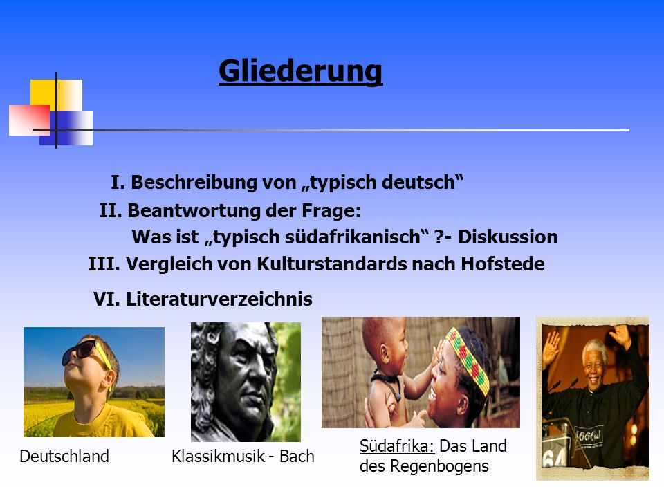 I. Beschreibung von typisch deutsch II. Beantwortung der Frage: Was ist typisch südafrikanisch ?- Diskussion III. Vergleich von Kulturstandards nach H