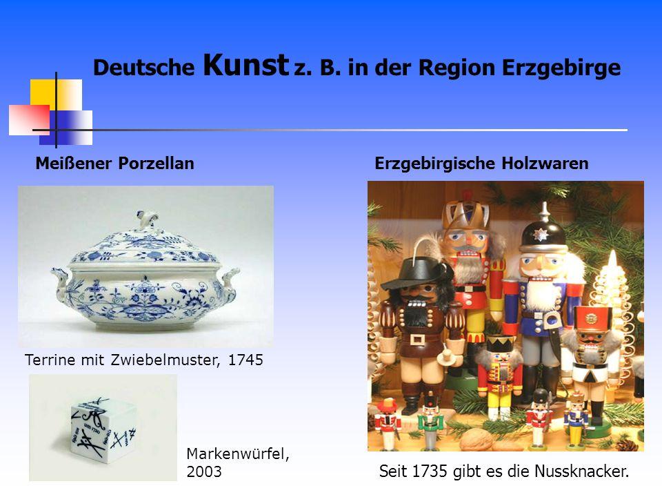 Meißener Porzellan Terrine mit Zwiebelmuster, 1745 Markenwürfel, 2003 Deutsche Kunst z. B. in der Region Erzgebirge Seit 1735 gibt es die Nussknacker.
