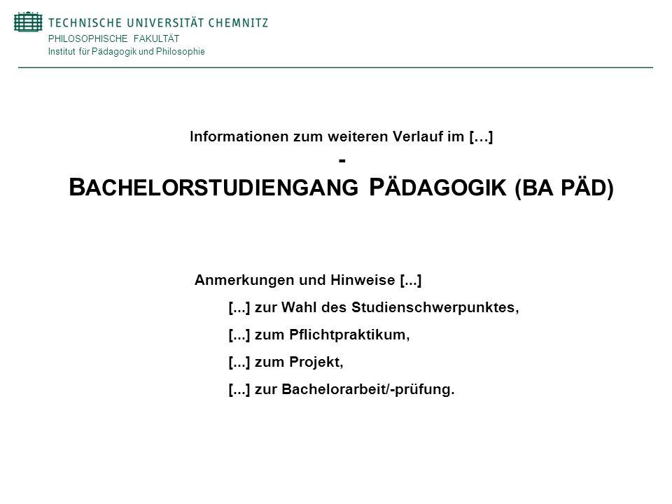 PHILOSOPHISCHE FAKULTÄT Institut für Pädagogik und Philosophie Informationen zum weiteren Verlauf im […] - B ACHELORSTUDIENGANG P ÄDAGOGIK (BA PÄD) An
