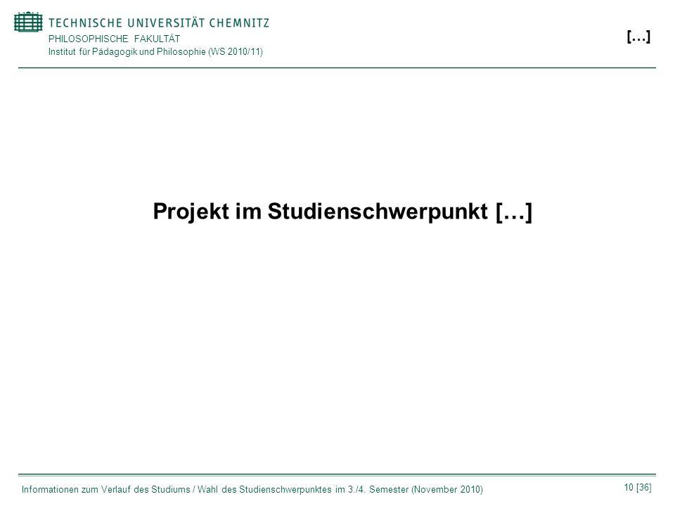 PHILOSOPHISCHE FAKULTÄT Institut für Pädagogik und Philosophie (WS 2010/11) 10 [36] Informationen zum Verlauf des Studiums / Wahl des Studienschwerpun