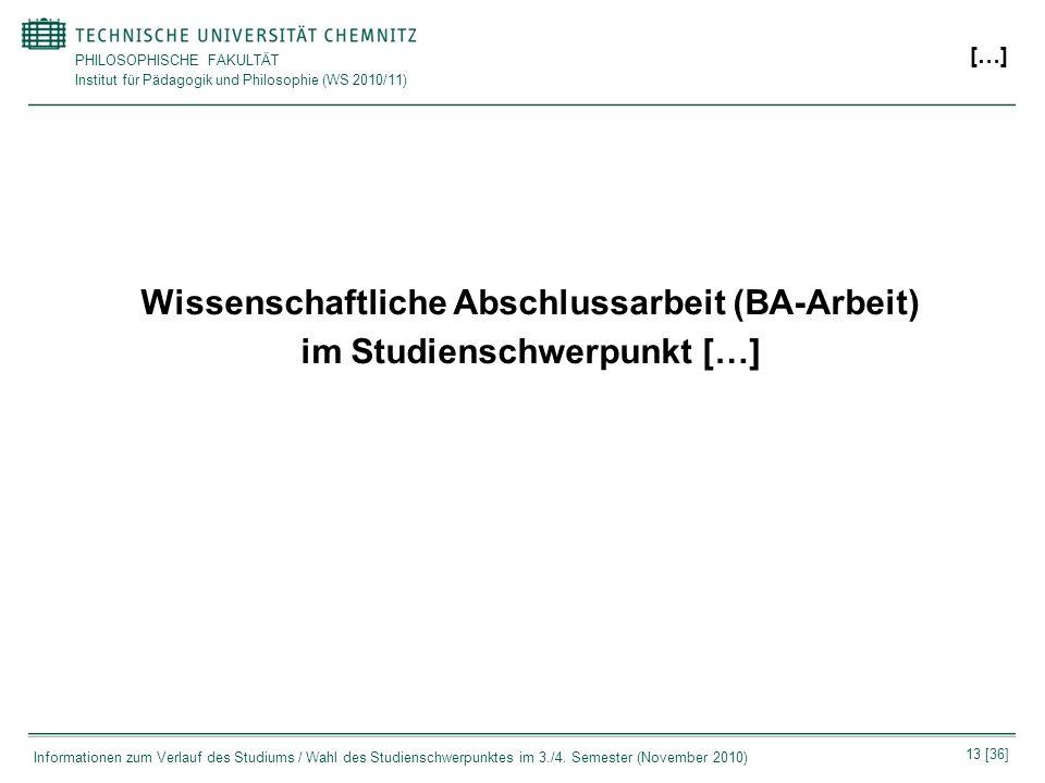 PHILOSOPHISCHE FAKULTÄT Institut für Pädagogik und Philosophie (WS 2010/11) 13 [36] Informationen zum Verlauf des Studiums / Wahl des Studienschwerpun