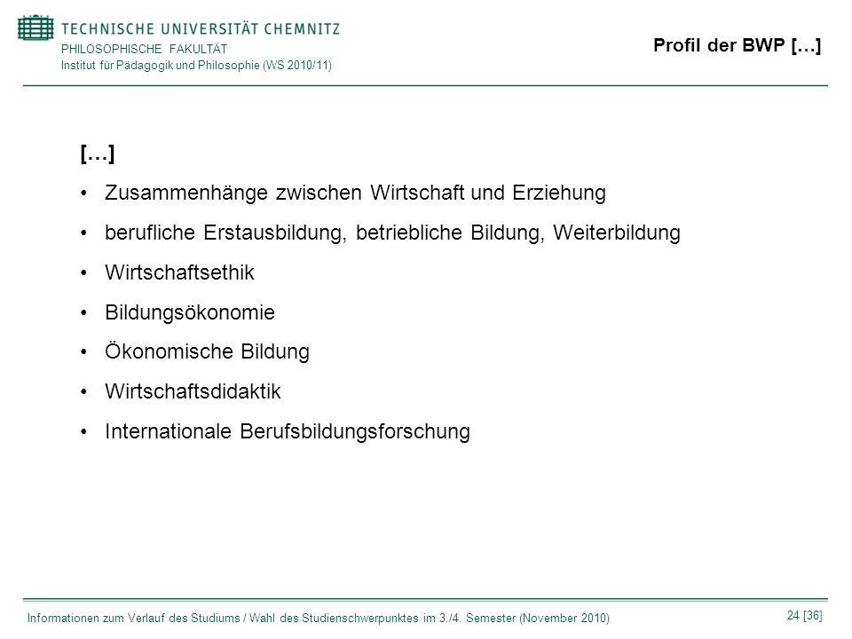 PHILOSOPHISCHE FAKULTÄT Institut für Pädagogik und Philosophie (WS 2010/11) 24 [36] Informationen zum Verlauf des Studiums / Wahl des Studienschwerpun