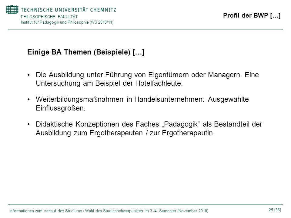 PHILOSOPHISCHE FAKULTÄT Institut für Pädagogik und Philosophie (WS 2010/11) 25 [36] Informationen zum Verlauf des Studiums / Wahl des Studienschwerpun
