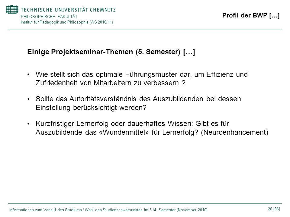 PHILOSOPHISCHE FAKULTÄT Institut für Pädagogik und Philosophie (WS 2010/11) 26 [36] Informationen zum Verlauf des Studiums / Wahl des Studienschwerpun