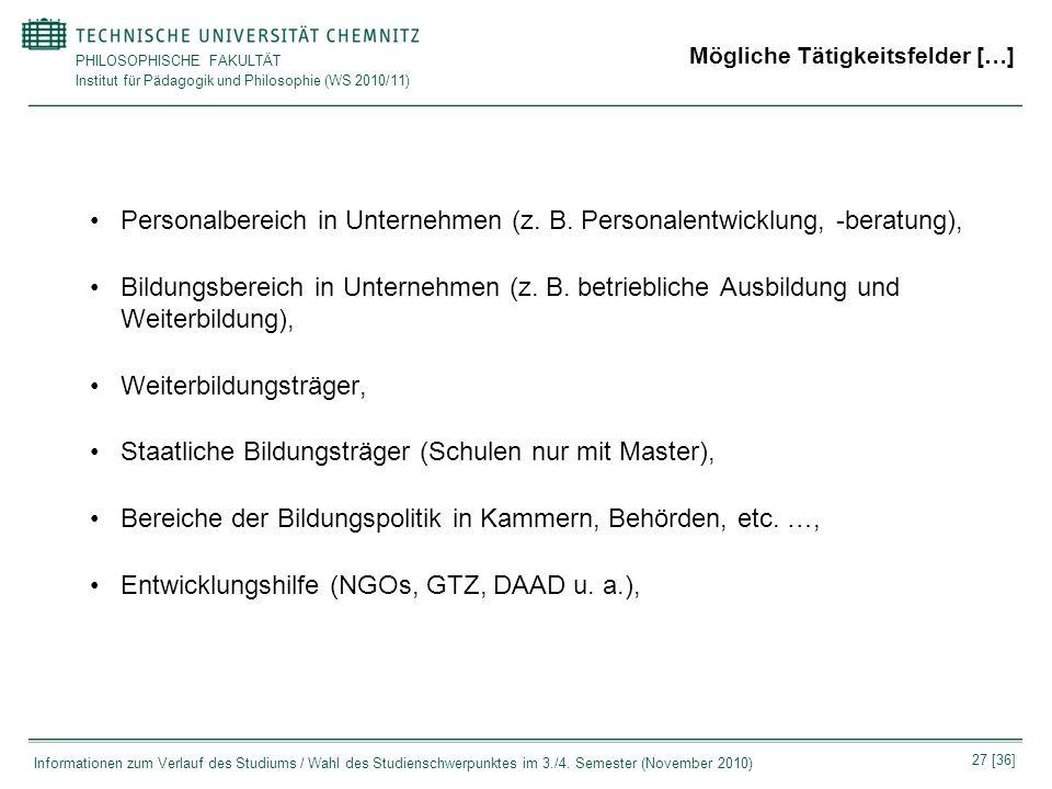 PHILOSOPHISCHE FAKULTÄT Institut für Pädagogik und Philosophie (WS 2010/11) 27 [36] Informationen zum Verlauf des Studiums / Wahl des Studienschwerpun