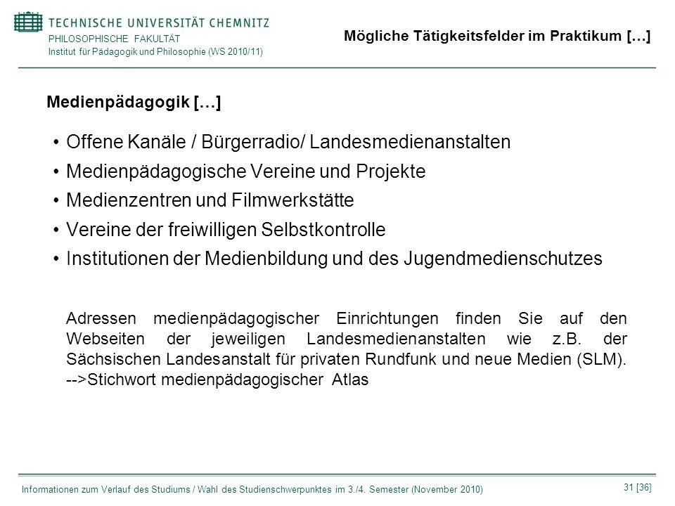 PHILOSOPHISCHE FAKULTÄT Institut für Pädagogik und Philosophie (WS 2010/11) 31 [36] Informationen zum Verlauf des Studiums / Wahl des Studienschwerpun