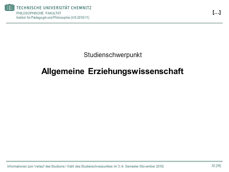 PHILOSOPHISCHE FAKULTÄT Institut für Pädagogik und Philosophie (WS 2010/11) 32 [36] Informationen zum Verlauf des Studiums / Wahl des Studienschwerpun
