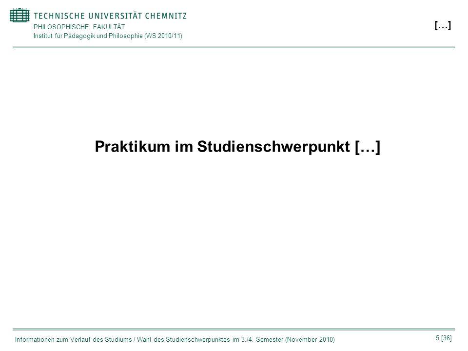 PHILOSOPHISCHE FAKULTÄT Institut für Pädagogik und Philosophie (WS 2010/11) 5 [36] Informationen zum Verlauf des Studiums / Wahl des Studienschwerpunk