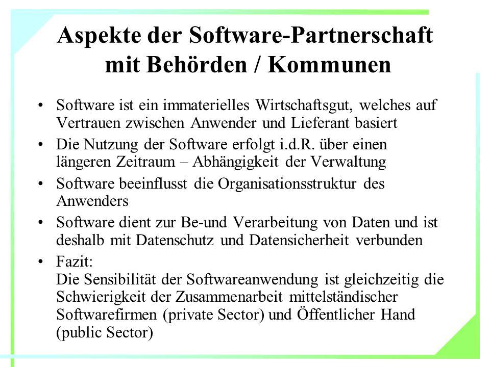 Aspekte der Software-Partnerschaft mit Behörden / Kommunen Software ist ein immaterielles Wirtschaftsgut, welches auf Vertrauen zwischen Anwender und Lieferant basiert Die Nutzung der Software erfolgt i.d.R.