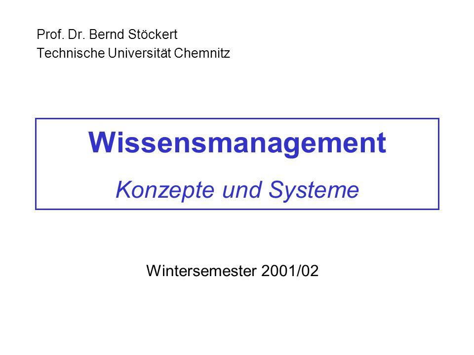 Wissensmanagement Konzepte und Systeme Prof. Dr. Bernd Stöckert Technische Universität Chemnitz Wintersemester 2001/02
