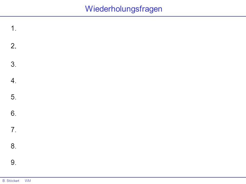Wiederholungsfragen B. Stöckert WM 1. 2. 3. 4. 5. 6. 7. 8. 9.