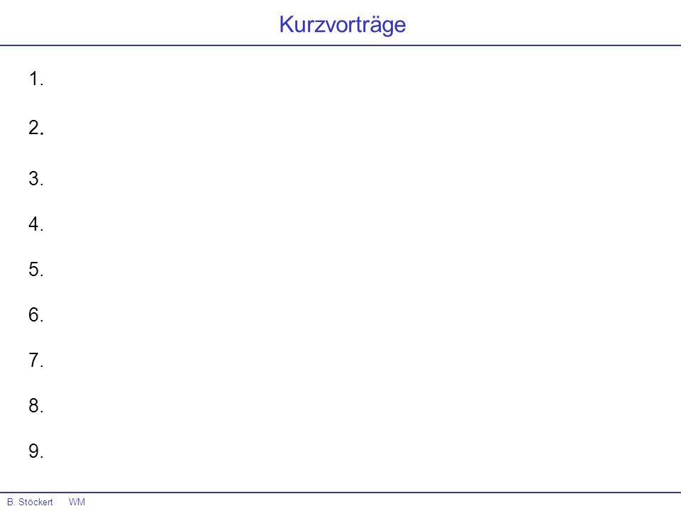 Kurzvorträge B. Stöckert WM 1. 2. 3. 4. 5. 6. 7. 8. 9.