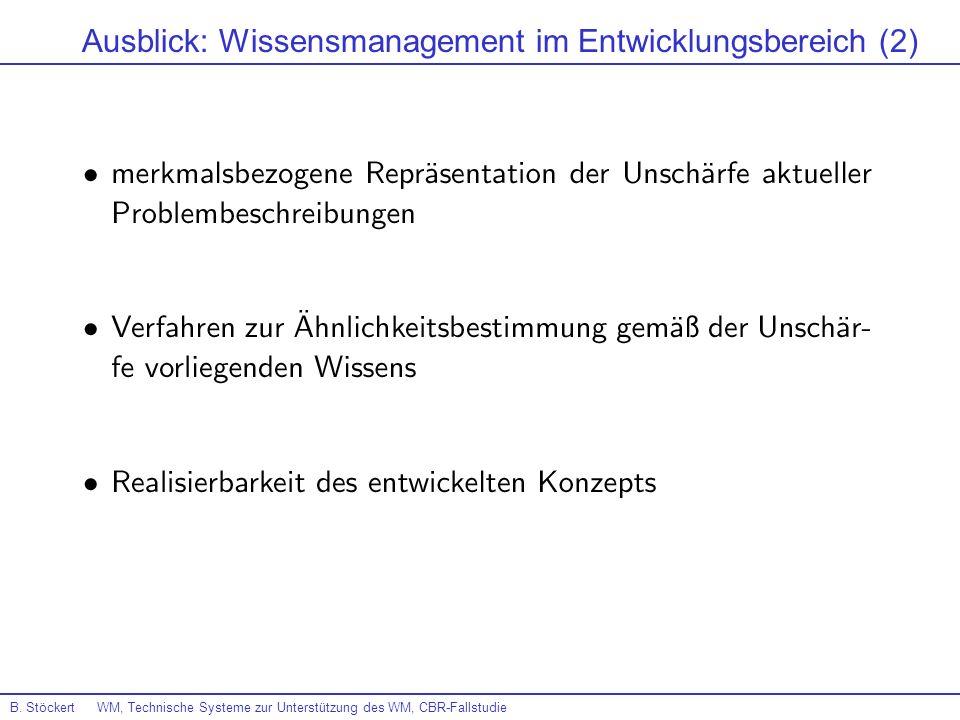 B. Stöckert WM, Technische Systeme zur Unterstützung des WM, CBR-Fallstudie Ausblick: Wissensmanagement im Entwicklungsbereich (2)