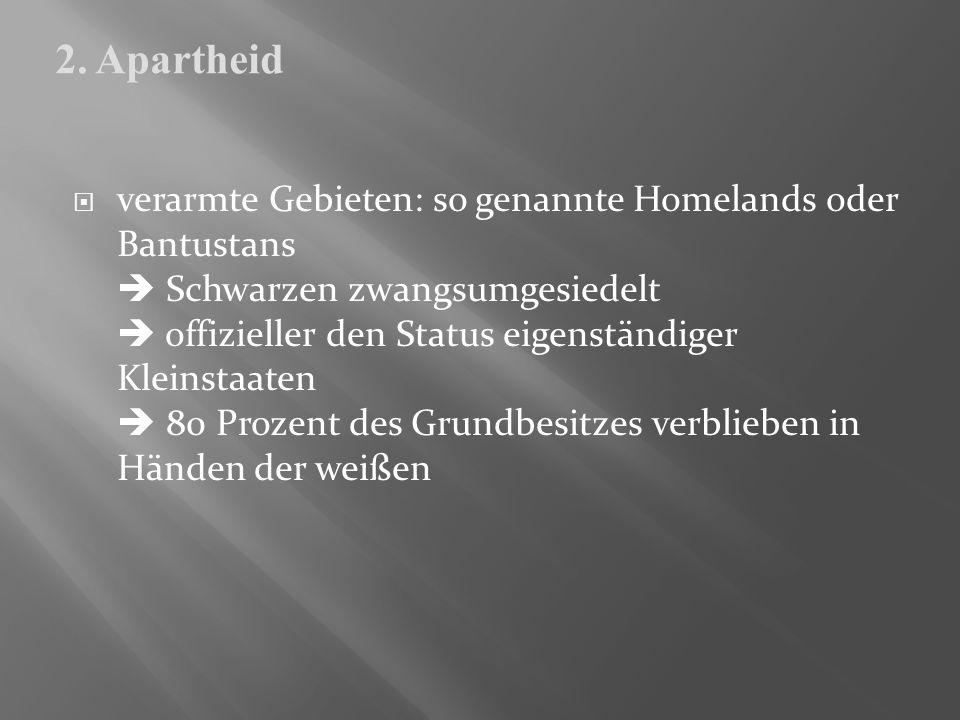 verarmte Gebieten: so genannte Homelands oder Bantustans Schwarzen zwangsumgesiedelt offizieller den Status eigenständiger Kleinstaaten 80 Prozent des
