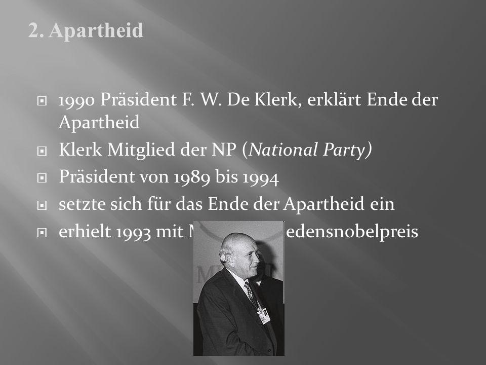 1990 Präsident F. W. De Klerk, erklärt Ende der Apartheid Klerk Mitglied der NP (National Party) Präsident von 1989 bis 1994 setzte sich für das Ende
