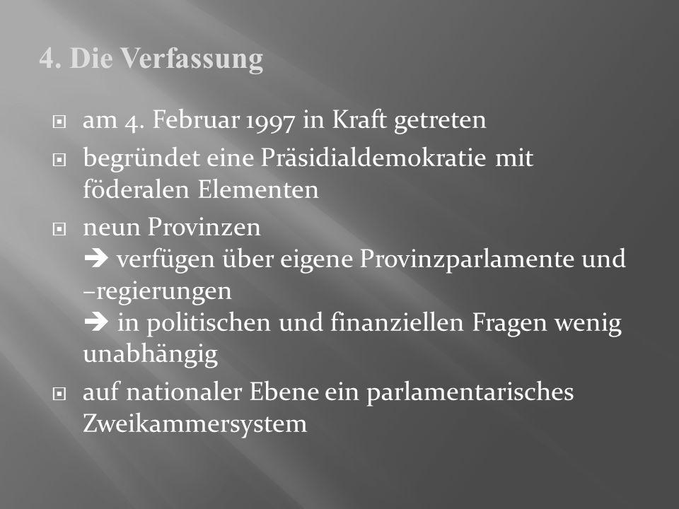 am 4. Februar 1997 in Kraft getreten begründet eine Präsidialdemokratie mit föderalen Elementen neun Provinzen verfügen über eigene Provinzparlamente