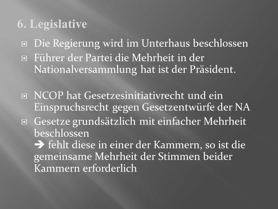 Die Regierung wird im Unterhaus beschlossen Führer der Partei die Mehrheit in der Nationalversammlung hat ist der Präsident. NCOP hat Gesetzesinitiati