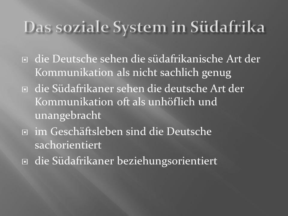 die Deutsche sehen die südafrikanische Art der Kommunikation als nicht sachlich genug die Südafrikaner sehen die deutsche Art der Kommunikation oft al