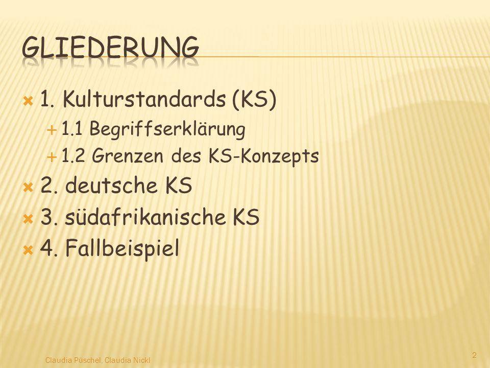 1. Kulturstandards (KS) 1.1 Begriffserklärung 1.2 Grenzen des KS-Konzepts 2. deutsche KS 3. südafrikanische KS 4. Fallbeispiel Claudia Püschel, Claudi
