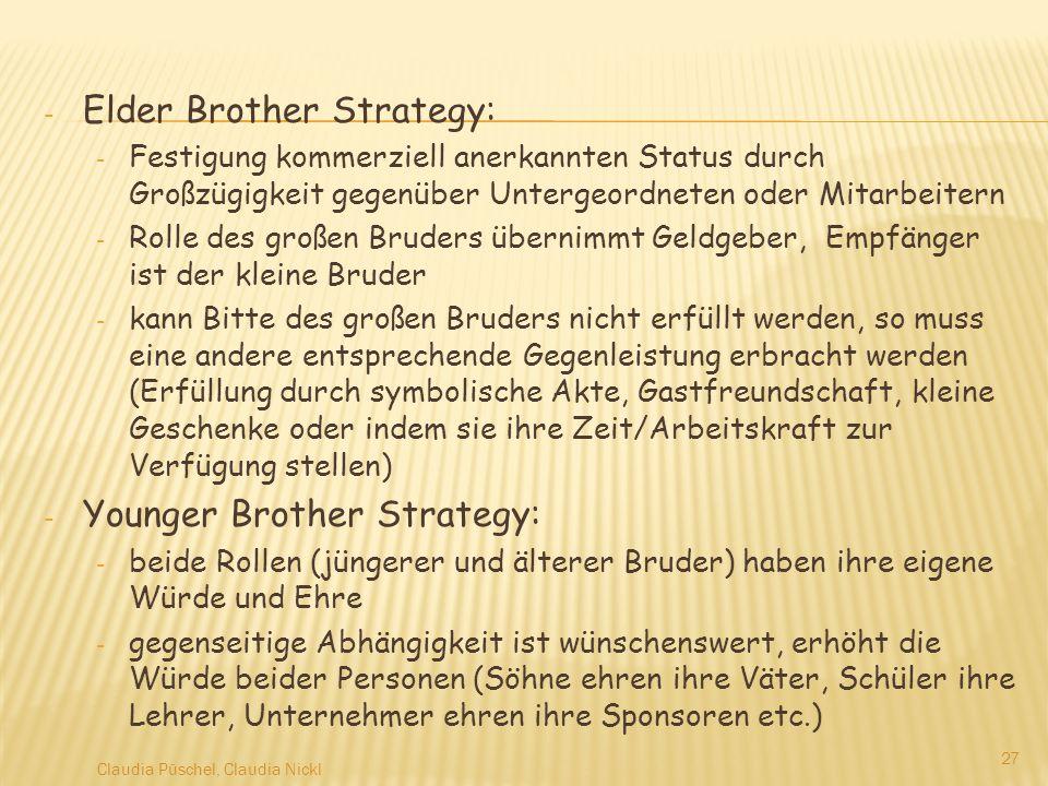 - Elder Brother Strategy: - Festigung kommerziell anerkannten Status durch Großzügigkeit gegenüber Untergeordneten oder Mitarbeitern - Rolle des große