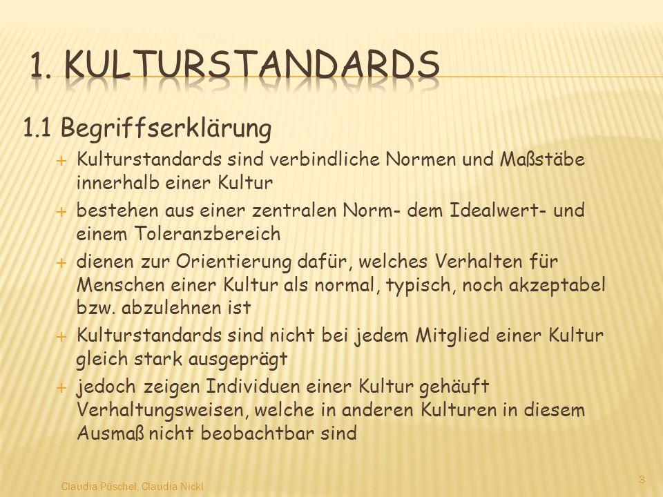 1.1 Begriffserklärung Kulturstandards sind verbindliche Normen und Maßstäbe innerhalb einer Kultur bestehen aus einer zentralen Norm- dem Idealwert- u