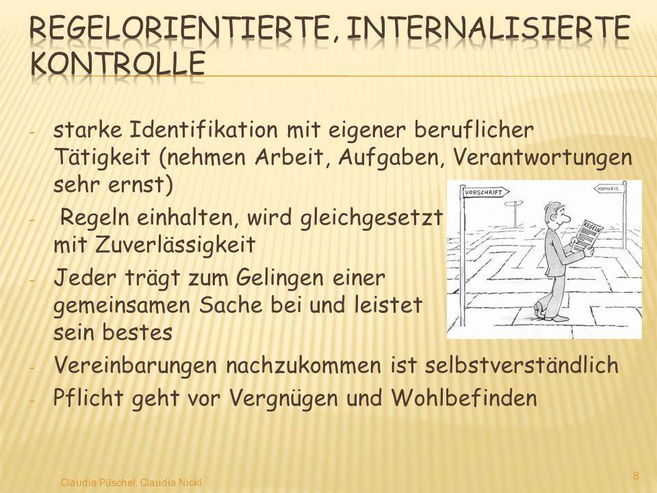 - starke Identifikation mit eigener beruflicher Tätigkeit (nehmen Arbeit, Aufgaben, Verantwortungen sehr ernst) - Regeln einhalten, wird gleichgesetzt