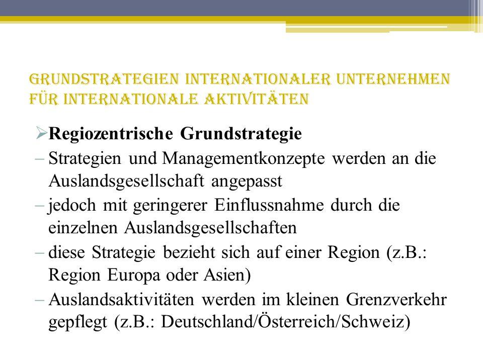 Grundstrategien internationaler Unternehmen für internationale Aktivitäten Regiozentrische Grundstrategie Strategien und Managementkonzepte werden an