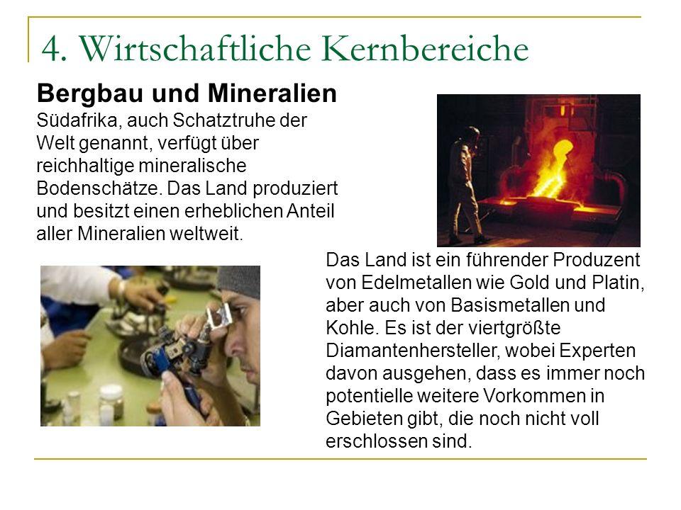 4. Wirtschaftliche Kernbereiche Bergbau und Mineralien Südafrika, auch Schatztruhe der Welt genannt, verfügt über reichhaltige mineralische Bodenschät