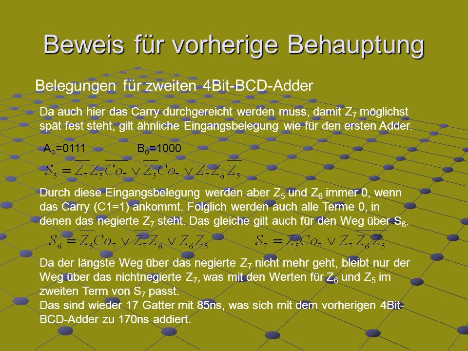 Beweis für vorherige Behauptung Belegungen für zweiten 4Bit-BCD-Adder Da auch hier das Carry durchgereicht werden muss, damit Z 7 möglichst spät fest steht, gilt ähnliche Eingangsbelegung wie für den ersten Adder.