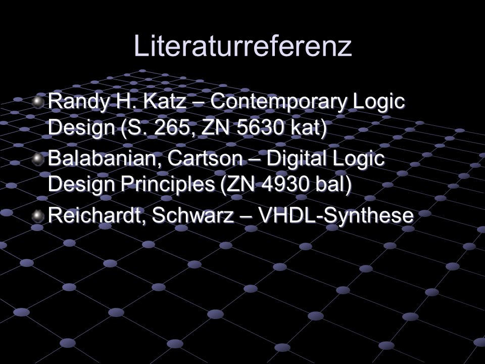 Literaturreferenz Randy H. Katz – Contemporary Logic Design (S. 265, ZN 5630 kat) Balabanian, Cartson – Digital Logic Design Principles (ZN 4930 bal)