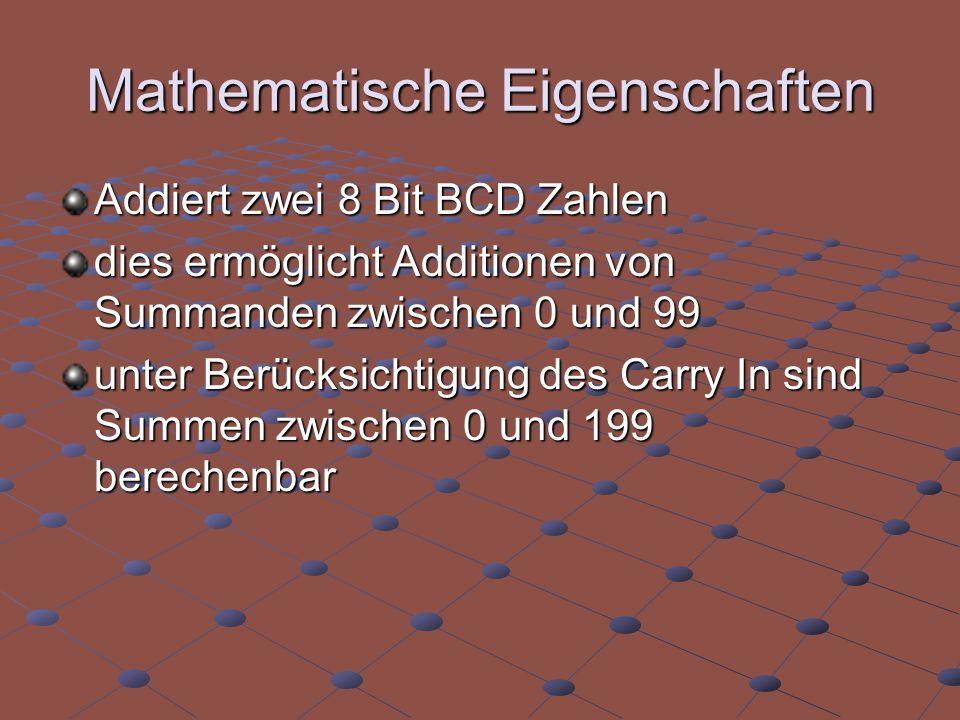 Mathematische Eigenschaften Addiert zwei 8 Bit BCD Zahlen dies ermöglicht Additionen von Summanden zwischen 0 und 99 unter Berücksichtigung des Carry In sind Summen zwischen 0 und 199 berechenbar