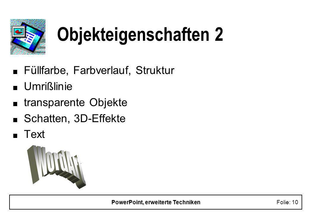 PowerPoint, erweiterte TechnikenFolie: 9 Objekteigenschaften 1 n Ziehpunkte, Punkte zum Ändern der Proportionen n Auswahl n Verschieben, Löschen, Kopi