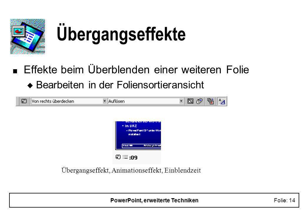 PowerPoint, erweiterte TechnikenFolie: 13 Bildschirmpräsentation n Effekte für den Folienwechsel u Überblenden n Animationseffekte n automat. Präsenta
