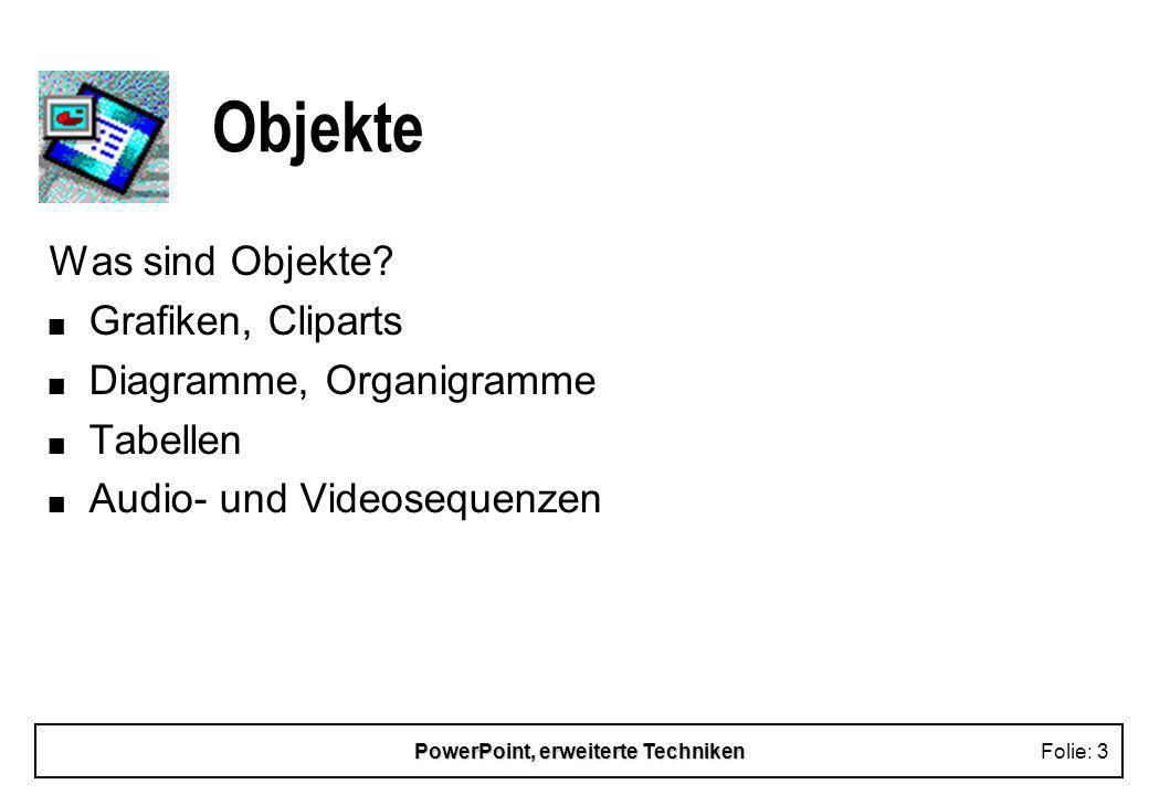 PowerPoint, erweiterte TechnikenFolie: 2 erweitere Techniken n Umgang mit Objekten n Zeichnen n Animations- und Aktionseffekte n automatische Präsenta