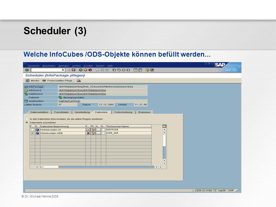 © Dr. Michael Hahne 2006 Scheduler (3) Welche InfoCubes /ODS-Objekte können befüllt werden...
