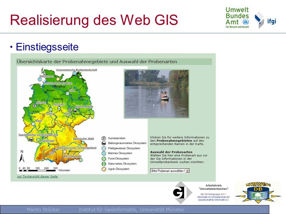 Martin Stöcker Institut für Geoinformatik, Universität Münster 15 Realisierung des Web GIS Einstiegsseite