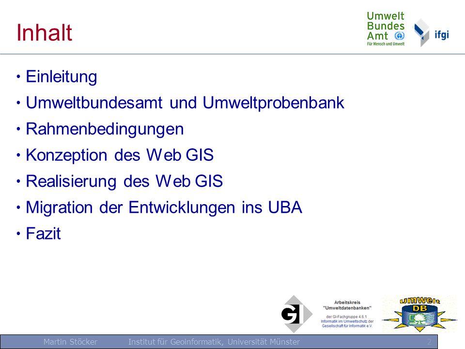 Martin Stöcker Institut für Geoinformatik, Universität Münster 13 Konzeption des Web GIS Ergebnisse der Konzeptionsphase: - gewählte Architektur